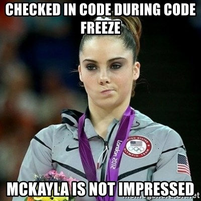 Not Impressed McKayla - Checked in Code During Code FREEZE  McKayla is not impressed