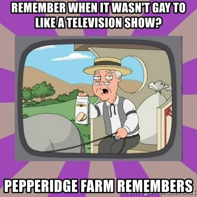 Pepperidge Farm Remembers FG - Remember when it wasn't gay to like a television show? Pepperidge farm remembers