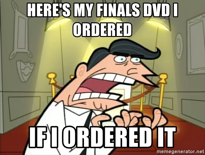 If I had one- Timmy's Dad - Here's my finals dvd I ordered If I ordered it