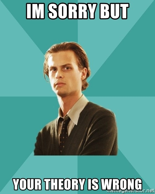 spencer reid - im sorry but your theory is wrong