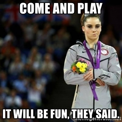 unimpressed McKayla Maroney 2 - Come and play It will be fun, they said.