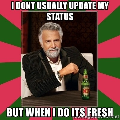i dont usually - i dont usually update my status but when i do its fresh