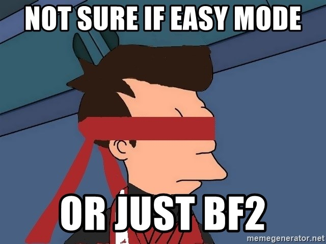 fryshi - not sure if easy mode or just bf2