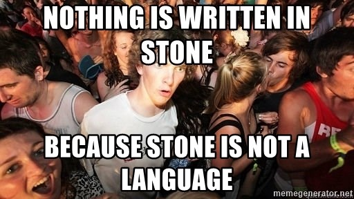 Sudden Realization Ralph - Nothing is written in stone because stone is not a language