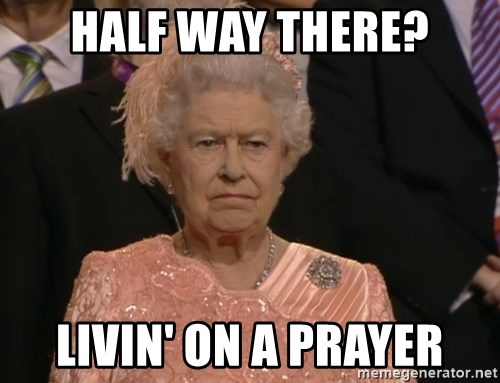 Angry Elizabeth Queen - Half way there? livin' on a prayer