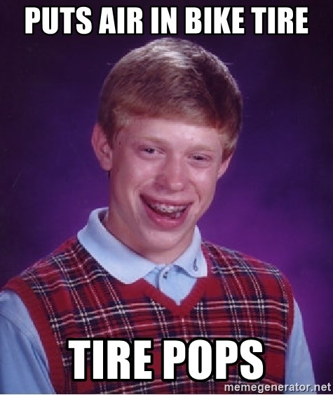 Bad Luck Brian - puts air in bike tire tire pops