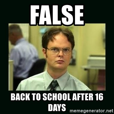 Schrute facts - FALSE BACK TO SCHOOL AFTER 16 DAYS