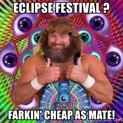 PSYLOL - eclipse festival ? farkin' cheap as mate!