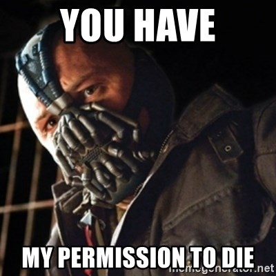 Only then you have my permission to die - you have my permission to die