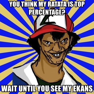 creepy ash - You think my ratata is top percentage? Wait until you see my ekans