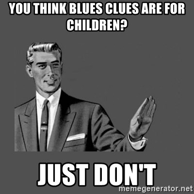 You Think Blues Clues Are For Children Just Dont Grammar Guy