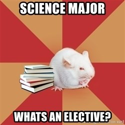 Science Major Mouse - Science major Whats an elective?