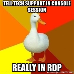 Technologically Impaired Duck - TELL TECH SUPPORT IN CONSOLE SESSION REALLY IN RDP