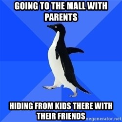 Socially Awkward Penguin - Going to the mall with parents hiding from kids there with their friends