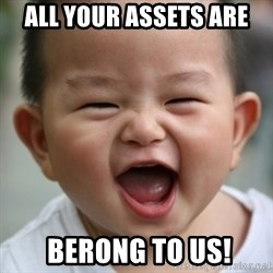 Humored Asian Child - All Your Assets Are  Berong to Us!