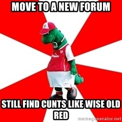 Arsenal Dinosaur - move to a new forum still find cunts like wise old red