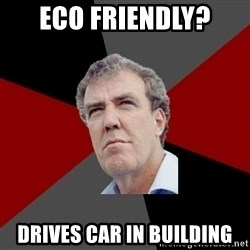 Jezzaclarkson - Eco Friendly? Drives Car in building