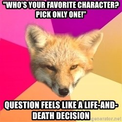 "Fandom Fox - ""Who's your favorite character? Pick only one!"" question feels like a life-and-death decision"