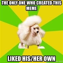Pretentious Theatre Kid Poodle - the only one who created this meme liked his/her own