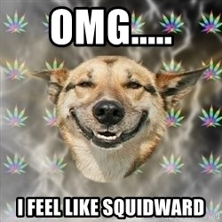 Stoner Dog - omg..... i feel like squidward