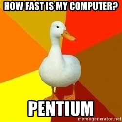 Technologically Impaired Duck - how fast is my computer? pentium