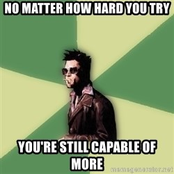 Tyler Durden - No matter how hard you try you're still capable of more