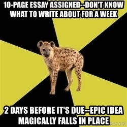 High School Hyena - 10-page essay assigned--don't know what to write about for a week 2 days before it's due--epic idea magically falls in place