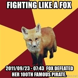 Multishipper Fox - Fighting like a fox  2011/09/23 - 07:43  Fox defeated her 100th Famous Pirate.