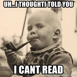 Smart Baby - uh...i thoughti told you i cant read