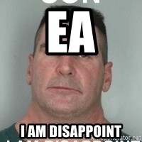 son i am disappoint - EA I Am DISApPOINT
