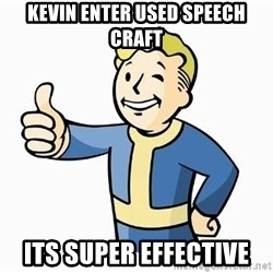 Cool Story Bro - kevin enter used speech craft its super effective