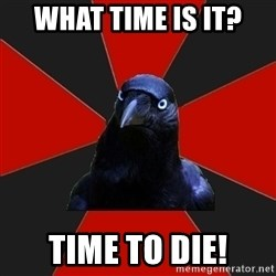 Gothiccrow - WHAT TIME IS IT? TIME TO DIE!