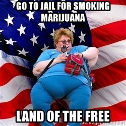 Obese American - go to jail for smoking marijuana land of the free