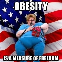 Obese American - obesity is a measure of freedom
