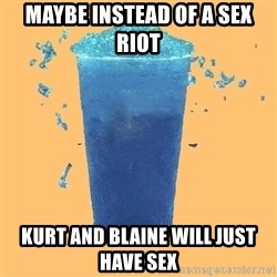 Gleek - Maybe instead of a sex riot Kurt and Blaine will just have sex