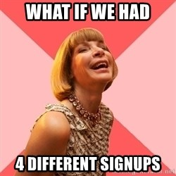 Amused Anna Wintour - What if we had 4 different Signups