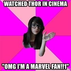 "Idiot Nerd Girl - Watched thor ın cınema ""OMG I'M a marvel fan!!1"""