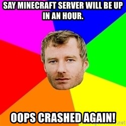 Background - Say minecraft server will be up in an Hour. OOPS CRASHED AGAIN!