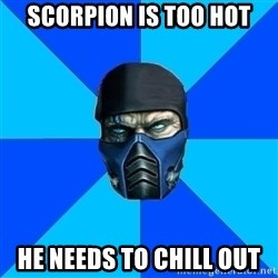 Sub Zero - Scorpion is too hot he needs to chill out