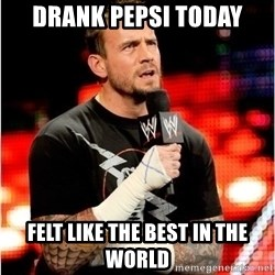 CM Punk Unimpressed - drank pepsi today felt like the best in the world