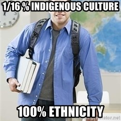 Hispanic College Student  - 1/16 % indigenous culture 100% ethnicity