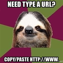 Just-Lazy-Sloth - Need type a url? copy/PASTE Http://www.