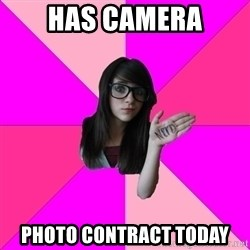 Idiot Nerd Girl - has camera photo contract today