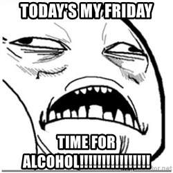 Sweet Jesus Face - Today's My friday time for alcohol!!!!!!!!!!!!!!!!