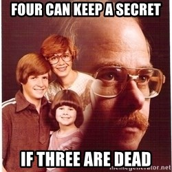 Vengeance Dad - Four can keep a secret if three are dead