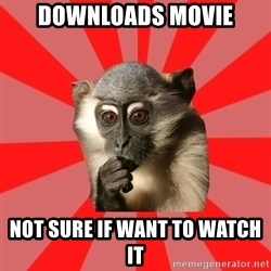 Indecisive Chimp - downloads movie not sure if want to watch it