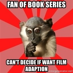 Indecisive Chimp - FAN OF BOOK SERIES CAN'T DECIDE IF WANT FILM ADAPTION