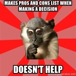 Indecisive Chimp - MAKES PROS AND CONS LIST when making a decision doesn't help