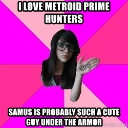 Idiot Nerd Girl - I LOVE METROID PRIME HUNTERS SAMUS IS PROBABLY SUCH A CUTE GUY UNDER THE ARMOR