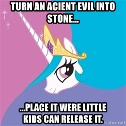 Trollestia - Turn an acient evil into stone... ...Place it were little kids can release it.